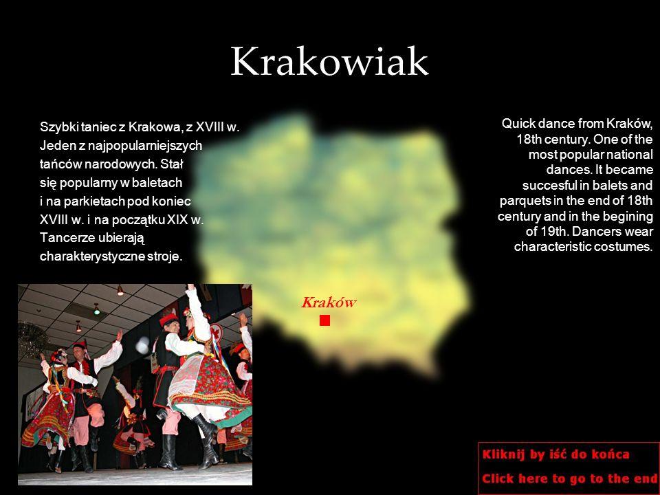 Krakowiak Szybki taniec z Krakowa, z XVIII w. Jeden z najpopularniejszych. tańców narodowych. Stał.