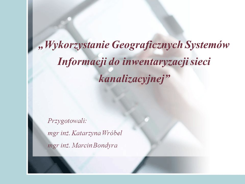 """""""Wykorzystanie Geograficznych Systemów Informacji do inwentaryzacji sieci kanalizacyjnej"""