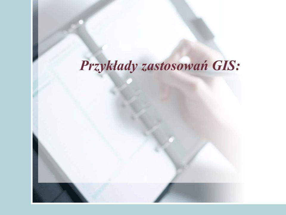 Przykłady zastosowań GIS: