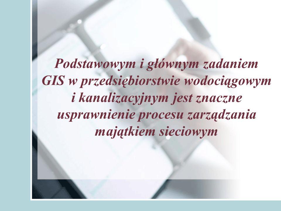 Podstawowym i głównym zadaniem GIS w przedsiębiorstwie wodociągowym i kanalizacyjnym jest znaczne usprawnienie procesu zarządzania majątkiem sieciowym