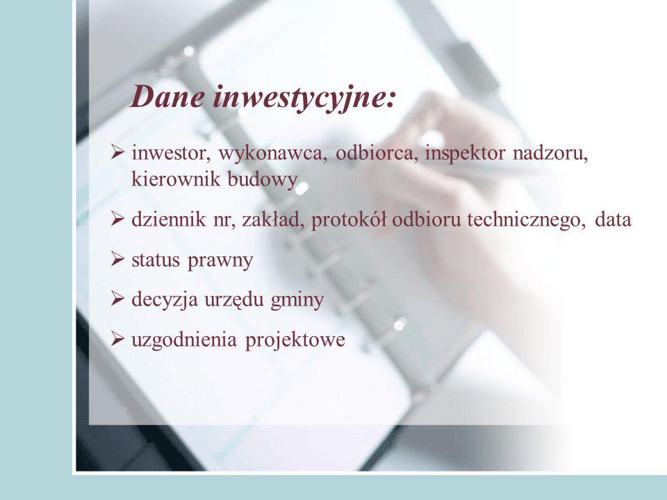 Dane inwestycyjne: inwestor, wykonawca, odbiorca, inspektor nadzoru, kierownik budowy. dziennik nr, zakład, protokół odbioru technicznego, data.