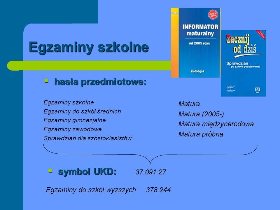 Egzaminy szkolne hasła przedmiotowe: symbol UKD: 37.091.27 Matura