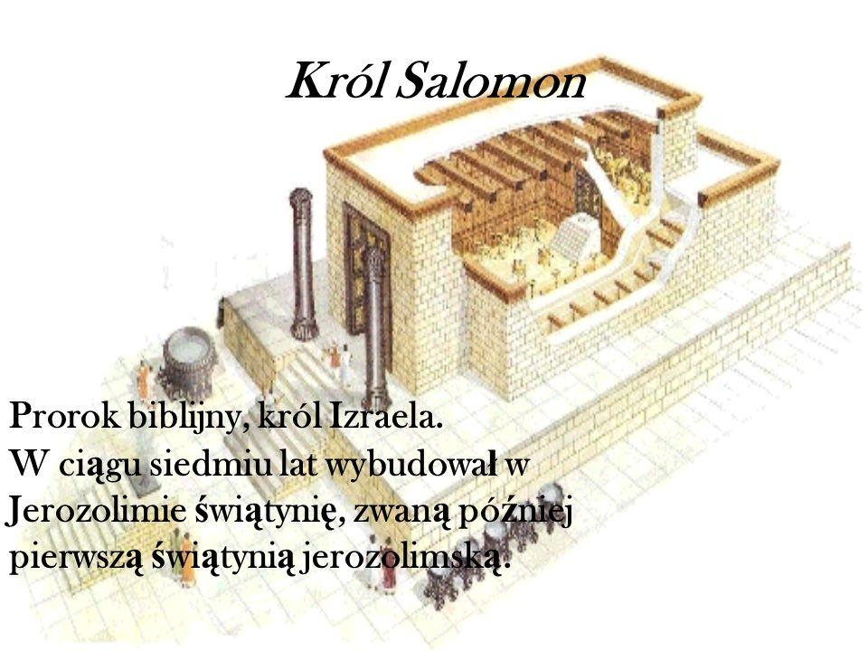 Król Salomon Prorok biblijny, król Izraela.