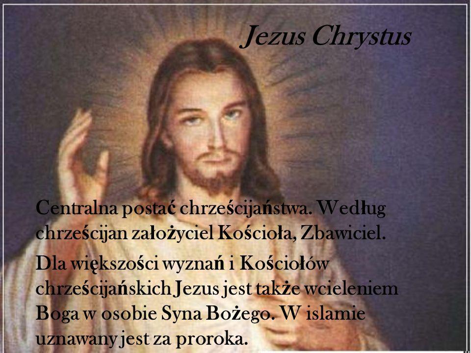 Jezus ChrystusCentralna postać chrześcijaństwa. Według chrześcijan założyciel Kościoła, Zbawiciel.