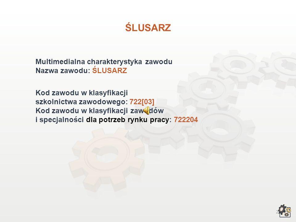 ŚLUSARZ Multimedialna charakterystyka zawodu Nazwa zawodu: ŚLUSARZ