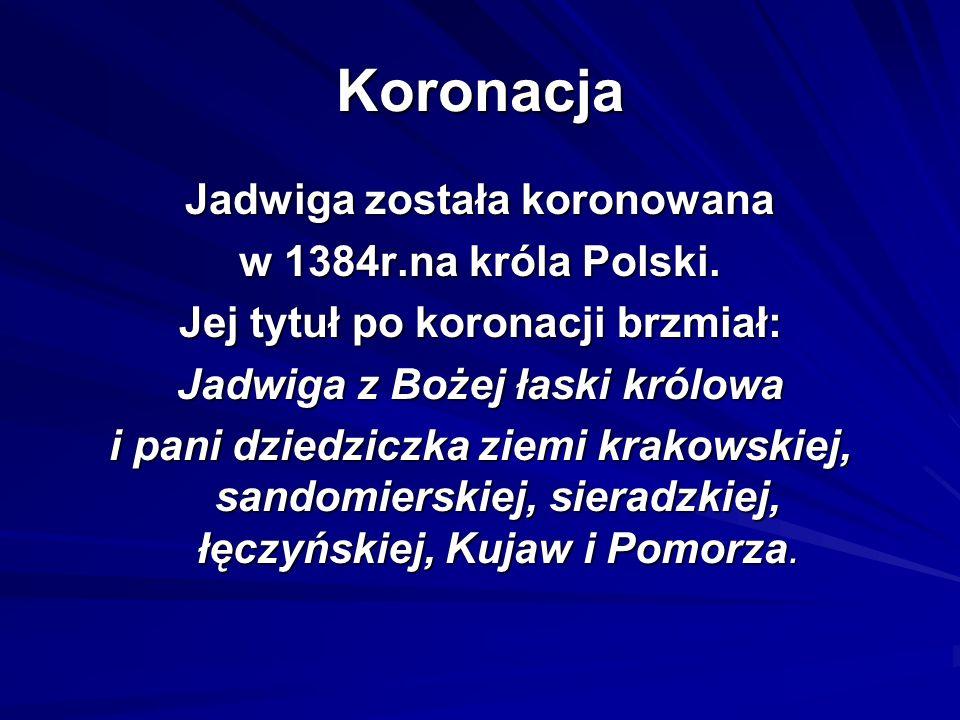 Koronacja Jadwiga została koronowana w 1384r.na króla Polski.