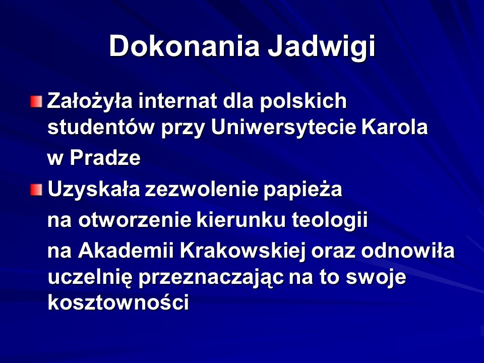 Dokonania Jadwigi Założyła internat dla polskich studentów przy Uniwersytecie Karola. w Pradze. Uzyskała zezwolenie papieża.