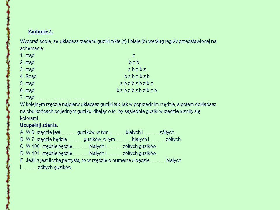 Zadanie 2. Wyobraź sobie, że układasz rzędami guziki żółte (ż) i białe (b) według reguły przedstawionej na.