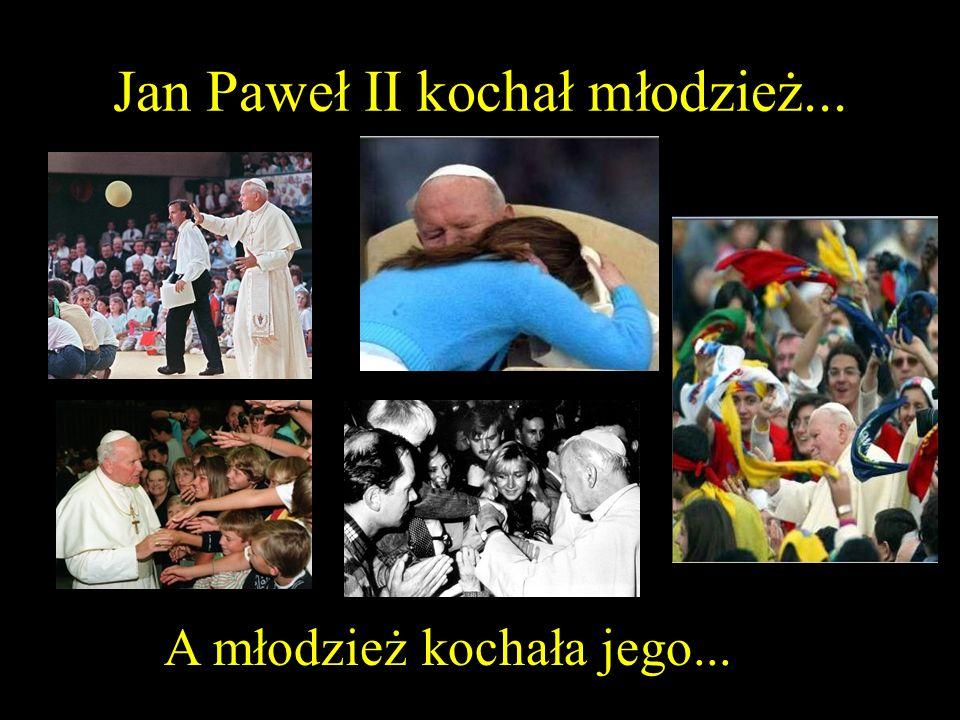 Jan Paweł II kochał młodzież...