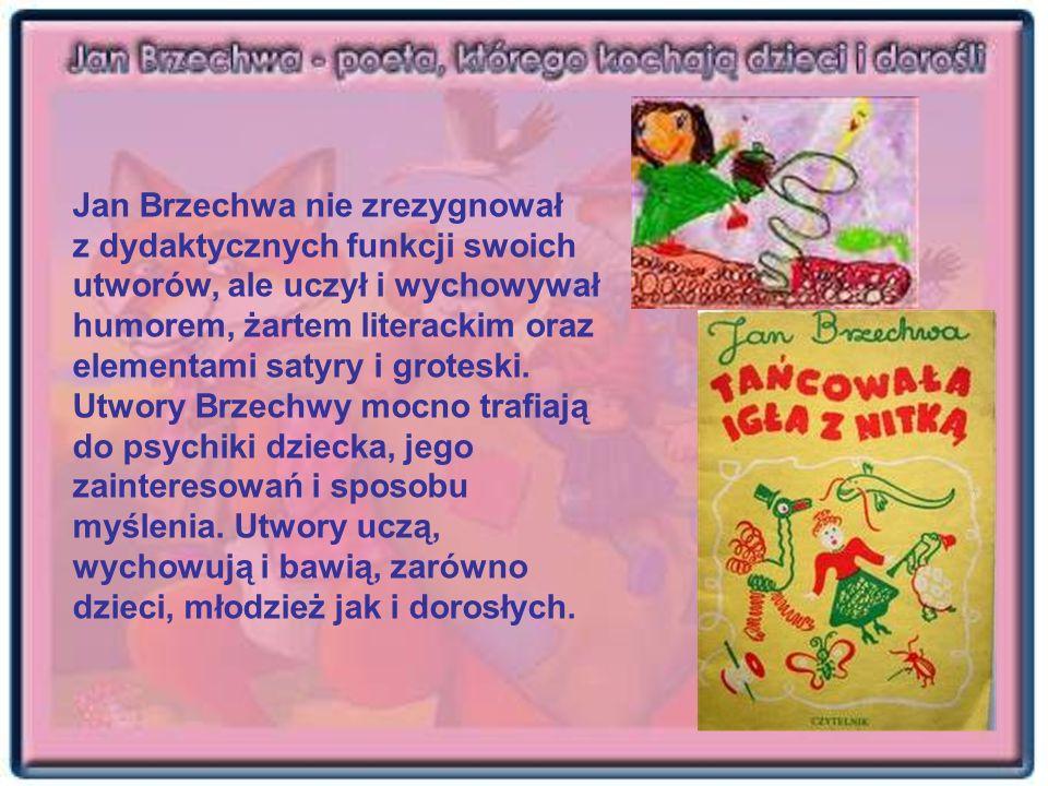 Jan Brzechwa nie zrezygnował z dydaktycznych funkcji swoich utworów, ale uczył i wychowywał humorem, żartem literackim oraz elementami satyry i groteski.