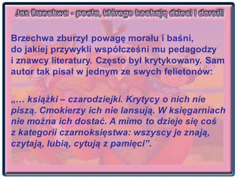 Brzechwa zburzył powagę morału i baśni, do jakiej przywykli współcześni mu pedagodzy i znawcy literatury. Często był krytykowany. Sam autor tak pisał w jednym ze swych felietonów: