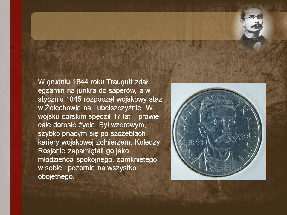 W grudniu 1844 roku Traugutt zdał egzamin na junkra do saperów, a w styczniu 1845 rozpoczął wojskowy staż w Żelechowie na Lubelszczyźnie.