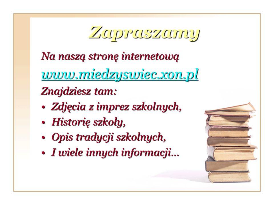 Zapraszamy www.miedzyswiec.xon.pl Na naszą stronę internetową