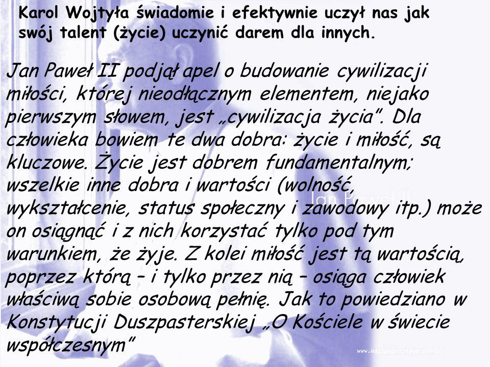 Karol Wojtyła świadomie i efektywnie uczył nas jak swój talent (życie) uczynić darem dla innych.