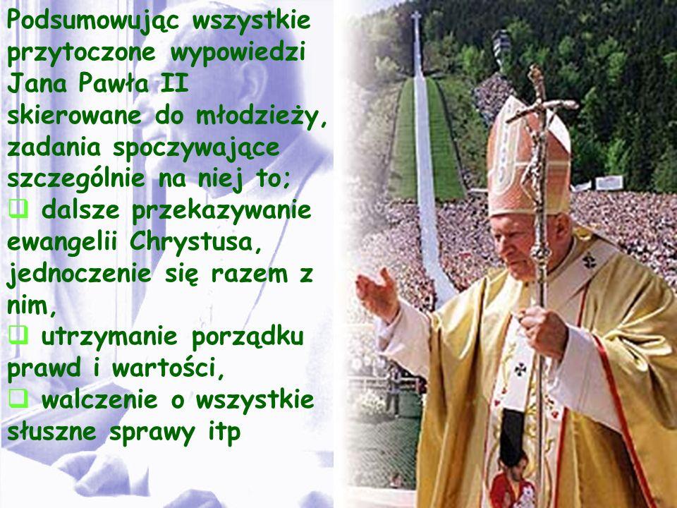 Podsumowując wszystkie przytoczone wypowiedzi Jana Pawła II skierowane do młodzieży, zadania spoczywające szczególnie na niej to;