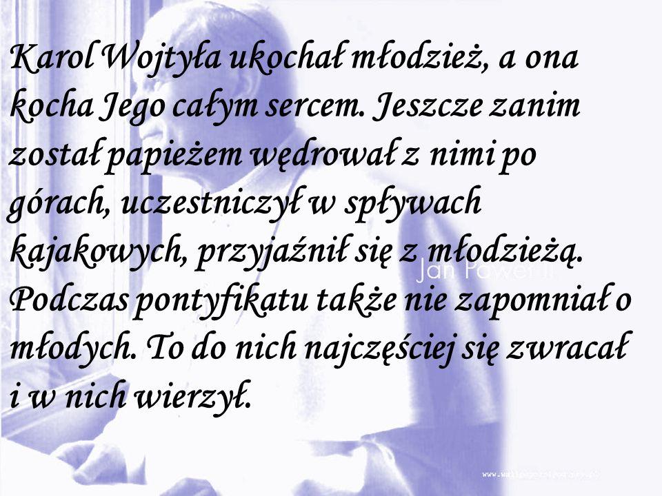 Karol Wojtyła ukochał młodzież, a ona kocha Jego całym sercem