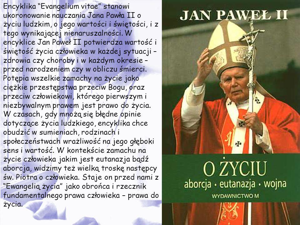 Encyklika Evangelium vitae stanowi ukoronowanie nauczania Jana Pawła II o życiu ludzkim, o jego wartości i świętości, i z tego wynikającej nienaruszalności.