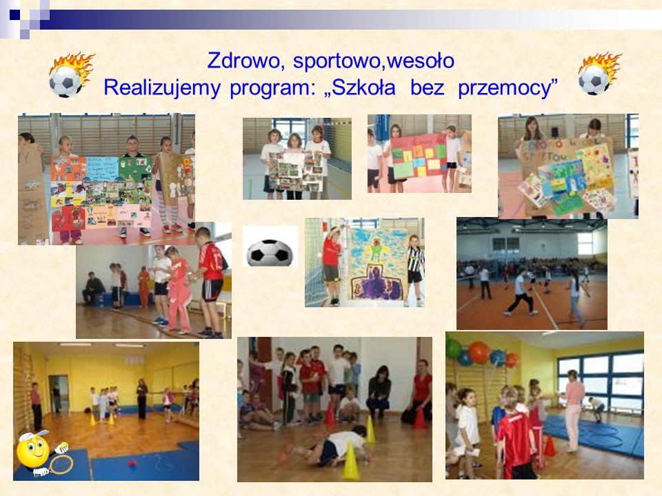 """Zdrowo, sportowo,wesoło Realizujemy program: """"Szkoła bez przemocy"""
