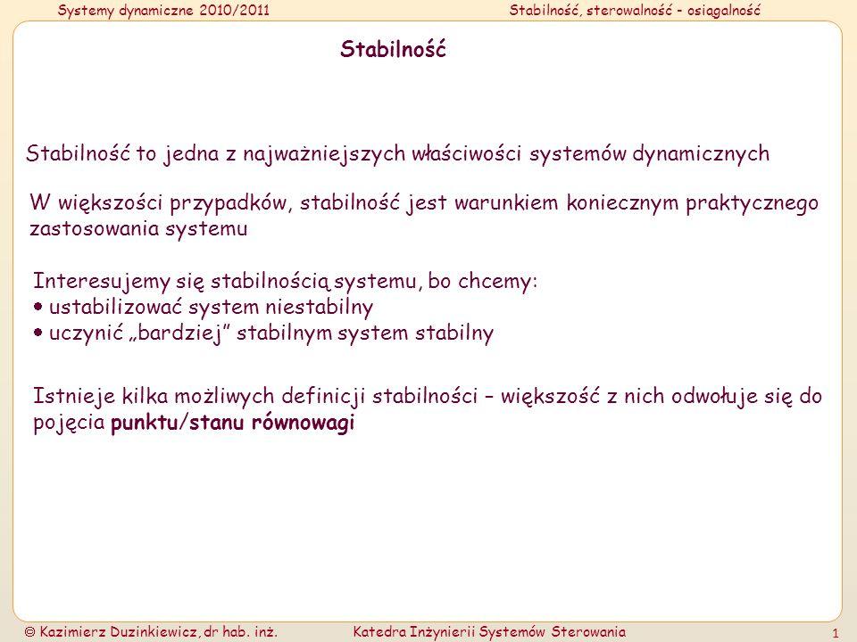Stabilność Stabilność to jedna z najważniejszych właściwości systemów dynamicznych.