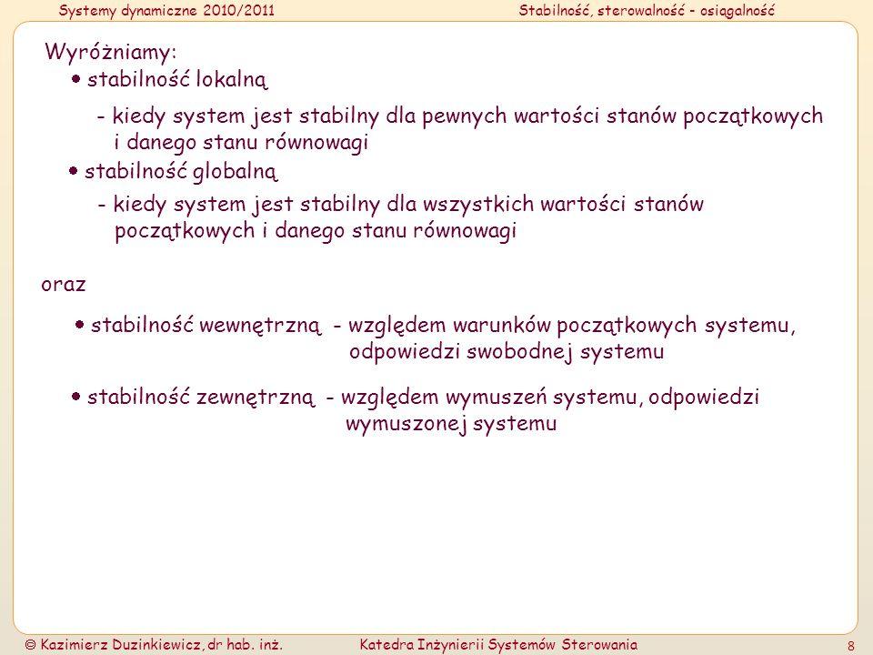 Wyróżniamy:  stabilność lokalną. - kiedy system jest stabilny dla pewnych wartości stanów początkowych i danego stanu równowagi.
