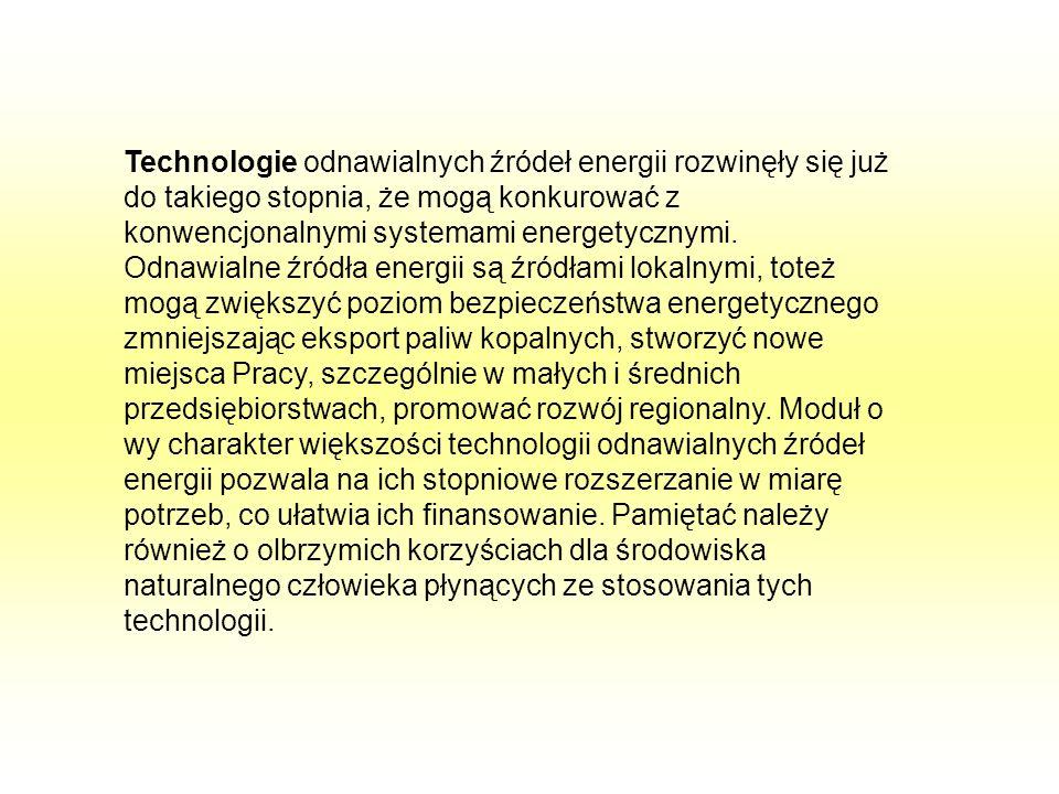 Technologie odnawialnych źródeł energii rozwinęły się już do takiego stopnia, że mogą konkurować z konwencjonalnymi systemami energetycznymi.