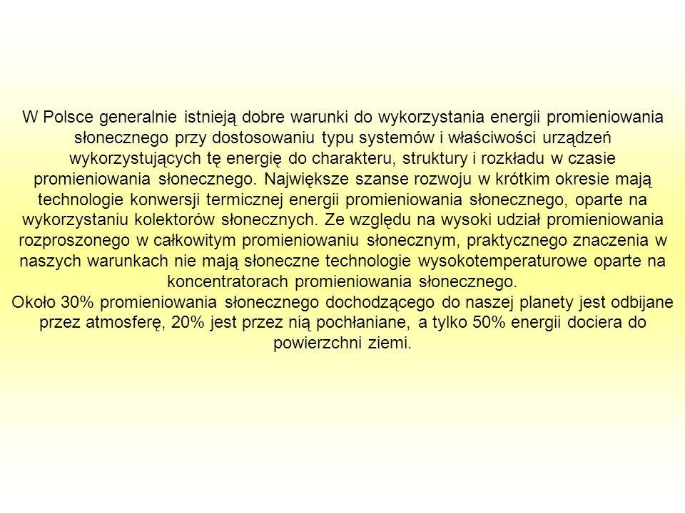 W Polsce generalnie istnieją dobre warunki do wykorzystania energii promieniowania słonecznego przy dostosowaniu typu systemów i właściwości urządzeń wykorzystujących tę energię do charakteru, struktury i rozkładu w czasie promieniowania słonecznego. Największe szanse rozwoju w krótkim okresie mają technologie konwersji termicznej energii promieniowania słonecznego, oparte na wykorzystaniu kolektorów słonecznych. Ze względu na wysoki udział promieniowania rozproszonego w całkowitym promieniowaniu słonecznym, praktycznego znaczenia w naszych warunkach nie mają słoneczne technologie wysokotemperaturowe oparte na koncentratorach promieniowania słonecznego.