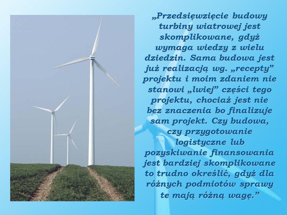"""""""Przedsięwzięcie budowy turbiny wiatrowej jest skomplikowane, gdyż wymaga wiedzy z wielu dziedzin."""