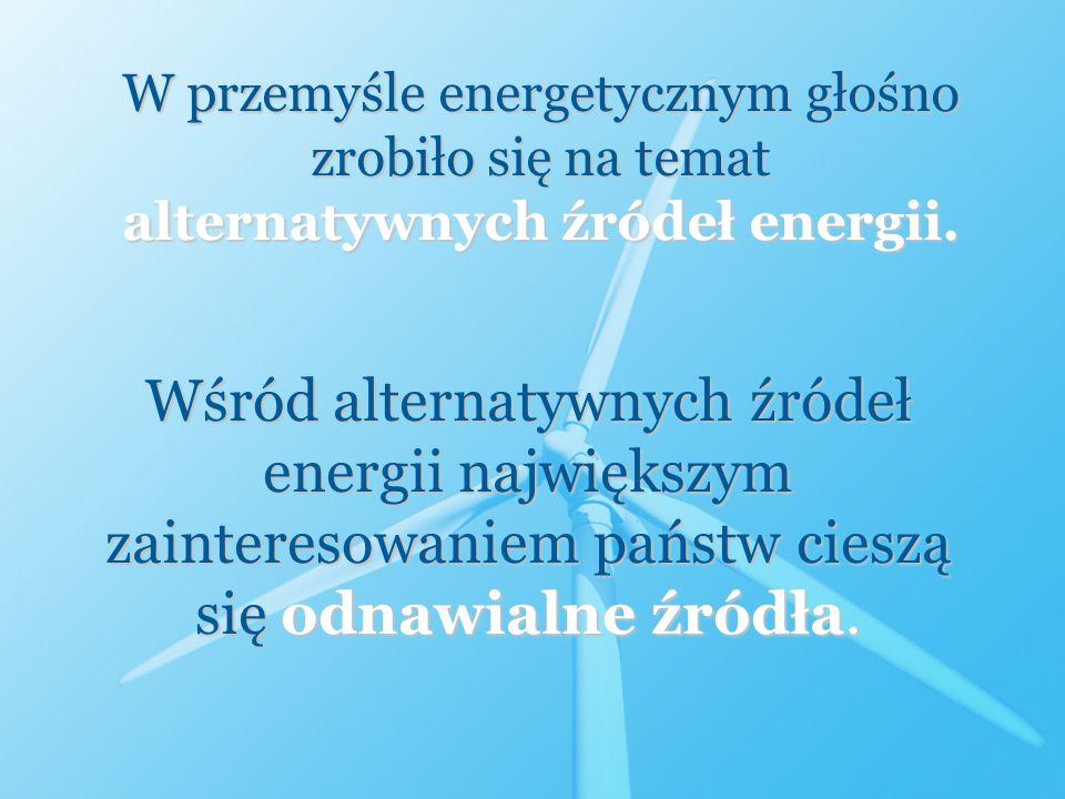 W przemyśle energetycznym głośno zrobiło się na temat alternatywnych źródeł energii.
