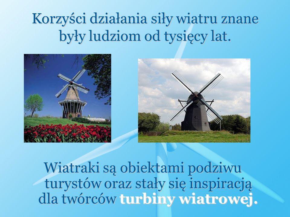 Korzyści działania siły wiatru znane były ludziom od tysięcy lat.