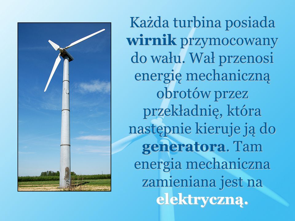 Każda turbina posiada wirnik przymocowany do wału