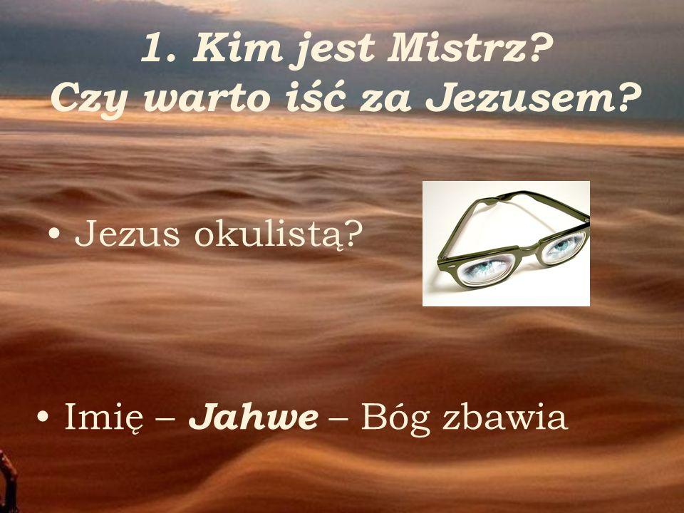 1. Kim jest Mistrz Czy warto iść za Jezusem