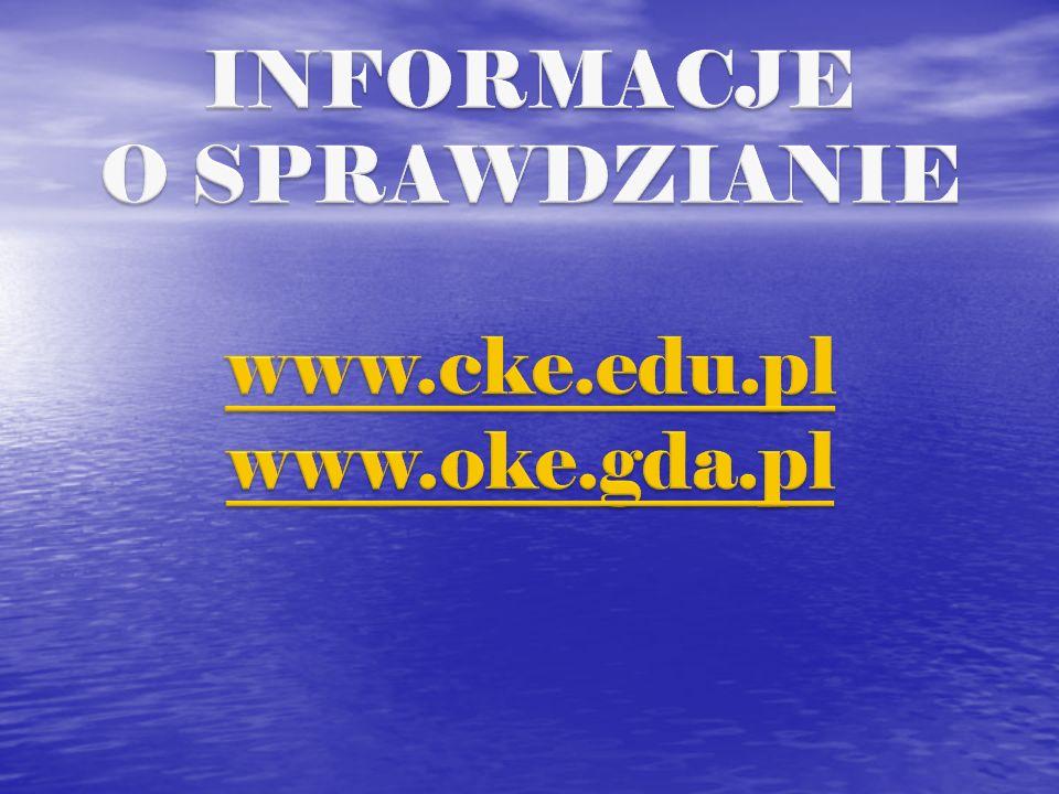 INFORMACJE O SPRAWDZIANIE www.cke.edu.pl www.oke.gda.pl