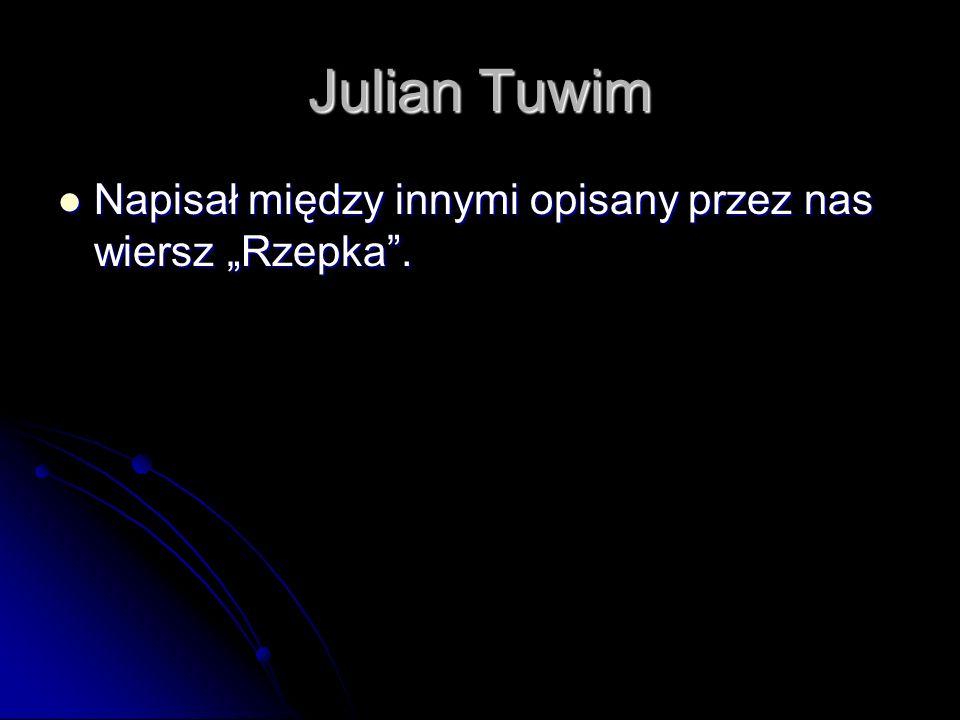 """Julian Tuwim Napisał między innymi opisany przez nas wiersz """"Rzepka ."""