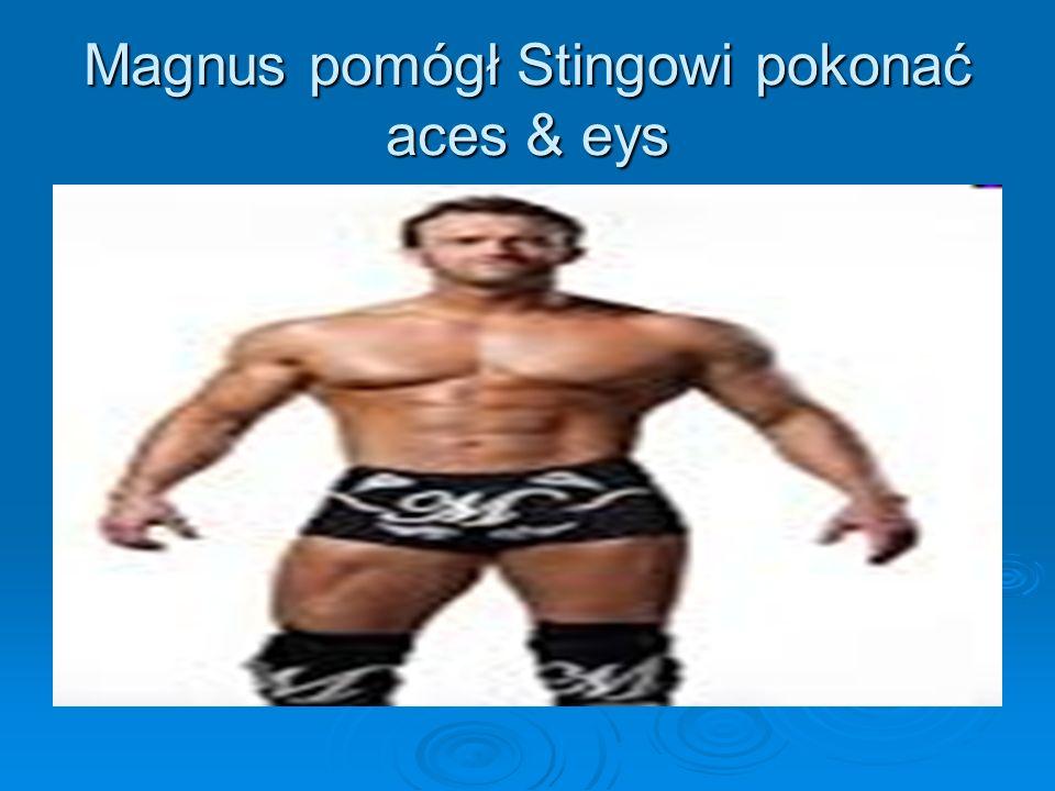 Magnus pomógł Stingowi pokonać aces & eys