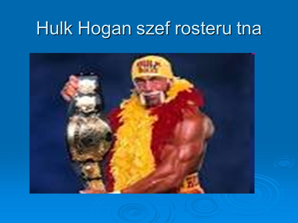 Hulk Hogan szef rosteru tna