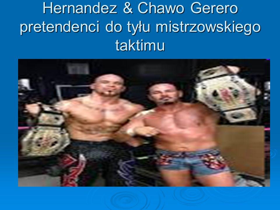 Hernandez & Chawo Gerero pretendenci do tyłu mistrzowskiego taktimu