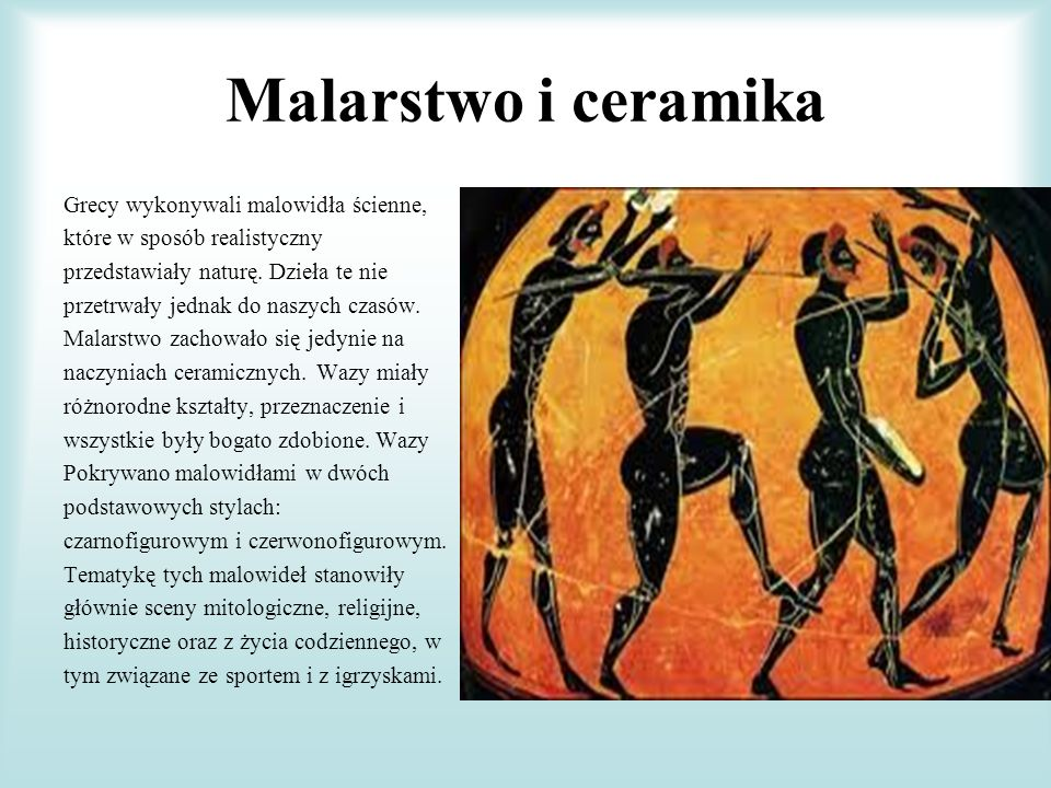 Malarstwo i ceramika Grecy wykonywali malowidła ścienne,