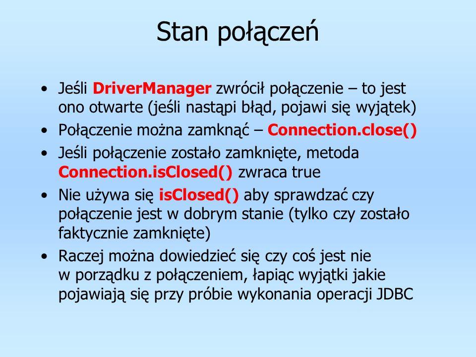 Stan połączeńJeśli DriverManager zwrócił połączenie – to jest ono otwarte (jeśli nastąpi błąd, pojawi się wyjątek)