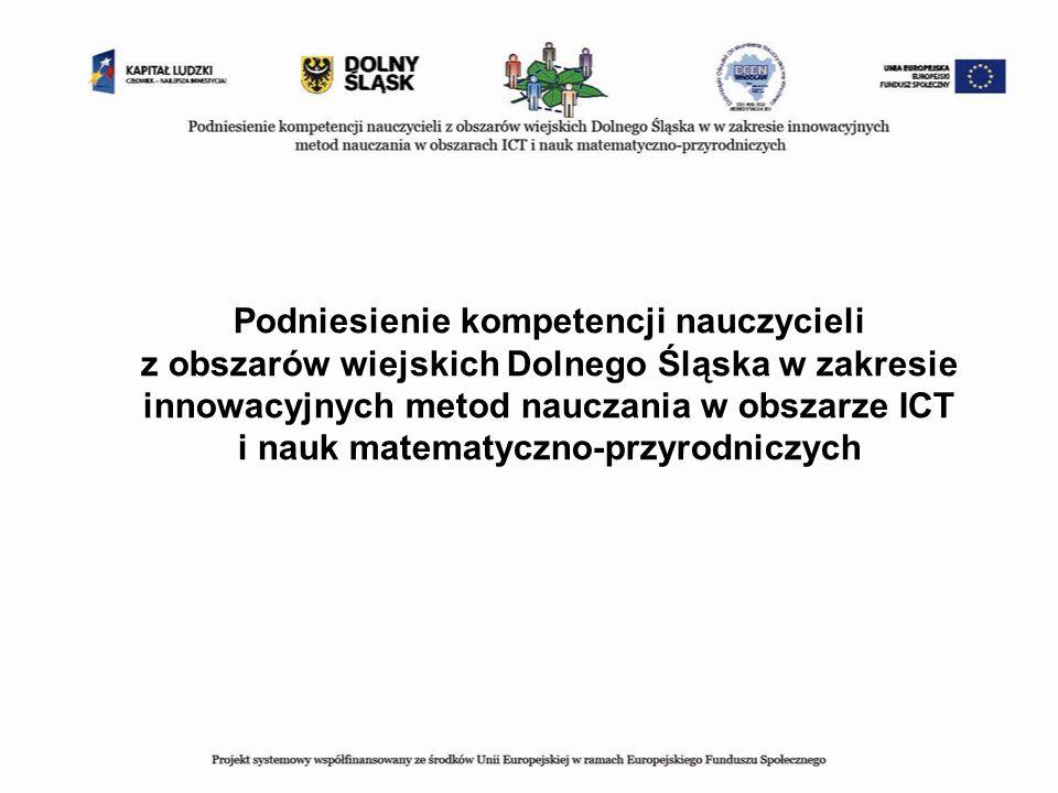Podniesienie kompetencji nauczycieli z obszarów wiejskich Dolnego Śląska w zakresie innowacyjnych metod nauczania w obszarze ICT i nauk matematyczno-przyrodniczych