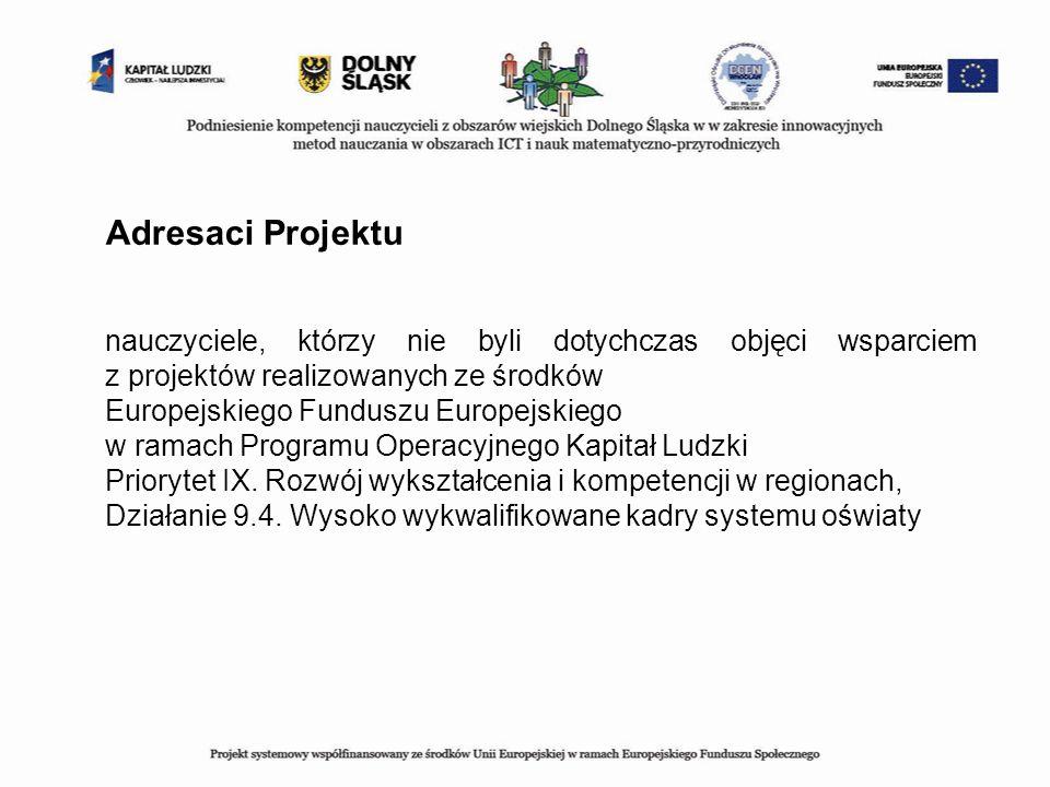 Adresaci Projektu nauczyciele, którzy nie byli dotychczas objęci wsparciem z projektów realizowanych ze środków.
