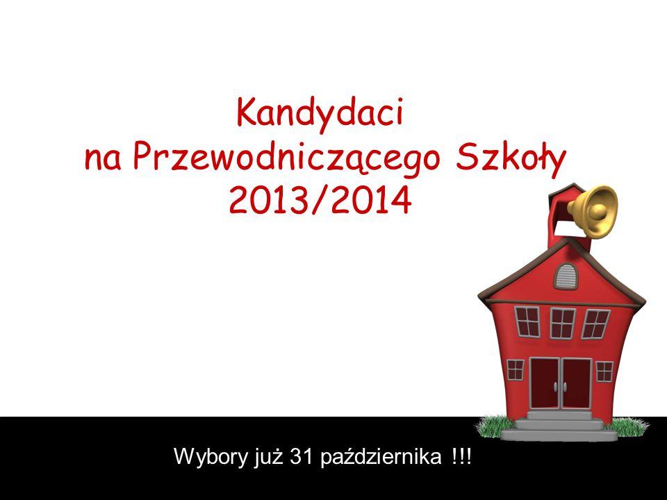 Kandydaci na Przewodniczącego Szkoły 2013/2014