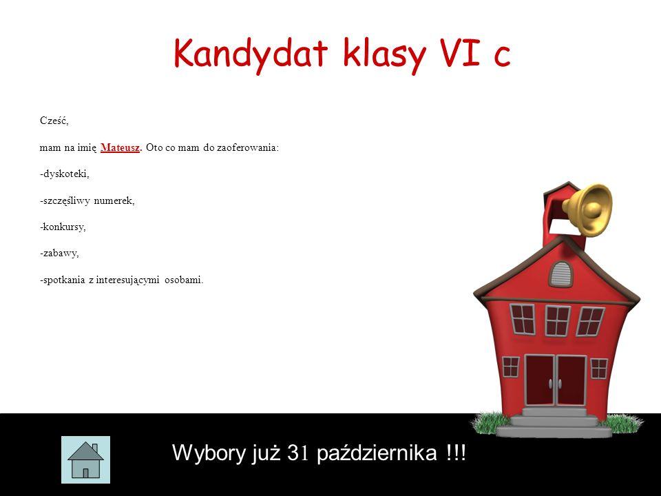 Kandydat klasy VI c Wybory już 31 października !!! Cześć,