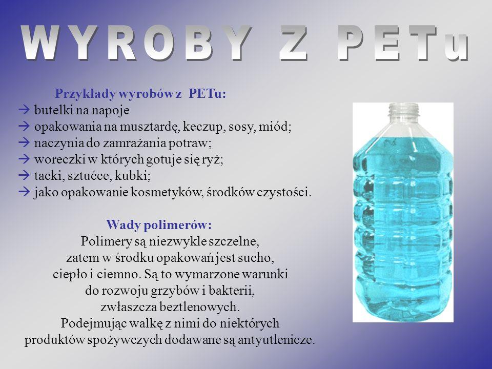 WYROBY Z PETu Przykłady wyrobów z PETu:  butelki na napoje