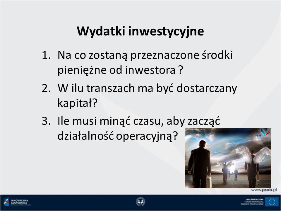 Wydatki inwestycyjne Na co zostaną przeznaczone środki pieniężne od inwestora W ilu transzach ma być dostarczany kapitał