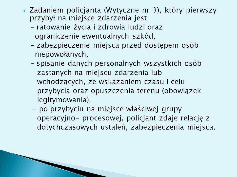 Zadaniem policjanta (Wytyczne nr 3), który pierwszy przybył na miejsce zdarzenia jest: