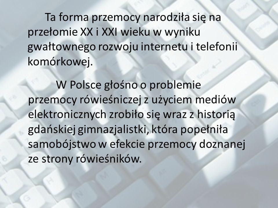 Ta forma przemocy narodziła się na przełomie XX i XXI wieku w wyniku gwałtownego rozwoju internetu i telefonii komórkowej.