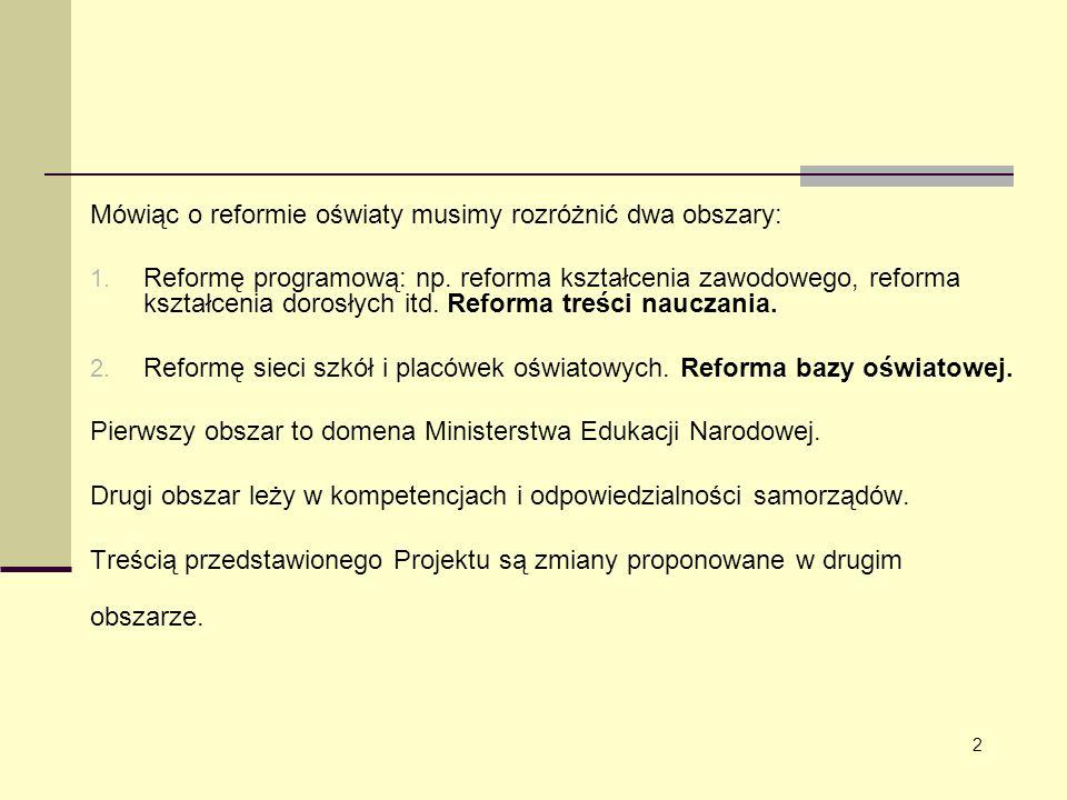 Mówiąc o reformie oświaty musimy rozróżnić dwa obszary:
