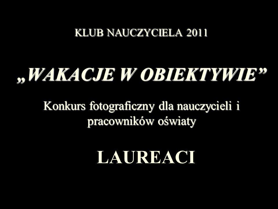 """KLUB NAUCZYCIELA 2011 """"WAKACJE W OBIEKTYWIE Konkurs fotograficzny dla nauczycieli i pracowników oświaty"""
