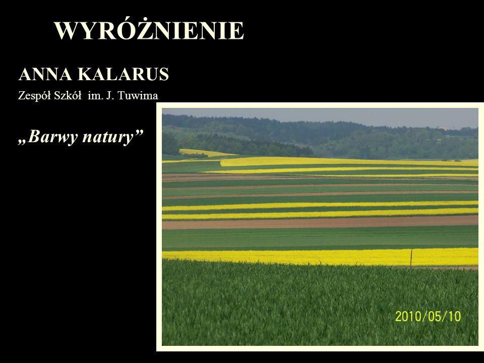 """WYRÓŻNIENIE ANNA KALARUS Zespół Szkół im. J. Tuwima """"Barwy natury"""