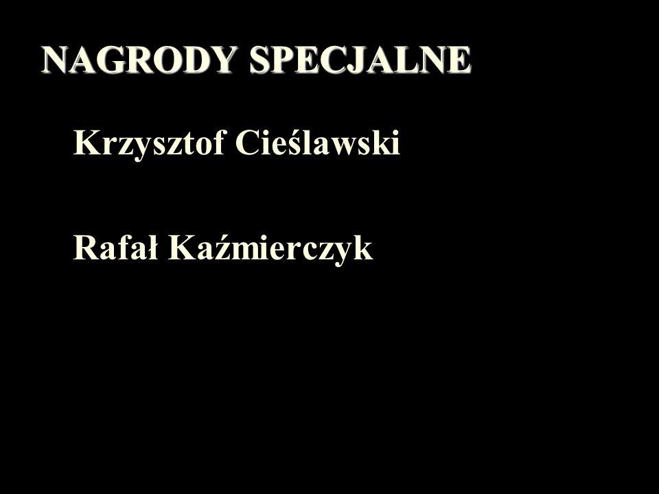 NAGRODY SPECJALNE Krzysztof Cieślawski Rafał Kaźmierczyk